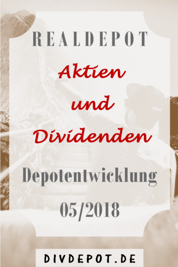 Real-Dividendendepot und Depotentwicklung 2018/05 Dividenden Aktien Report Portfolio Income Performance